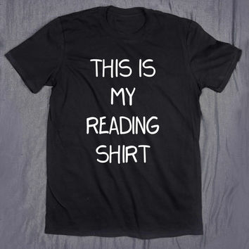 This Is My Reading Shirt Slogan Funny Nerd Book Lover Reader Tee T-shirt