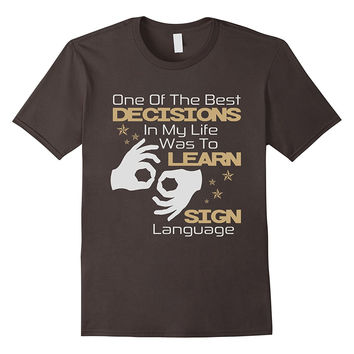 Best Decision In My Life Was To Learn Sign Language T-Shirt