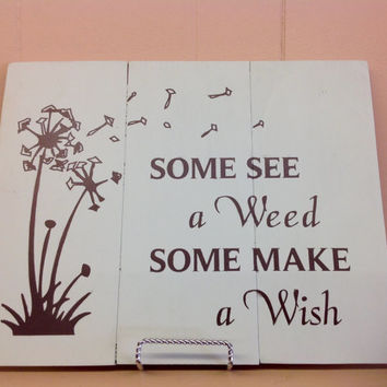 Some See a Weed Some Make a Wish Hand Painted Wood Sign/Saying,Family Sign Home Decor/Gift