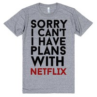 SORRY I CAN'T I HAVE PLANS WITH NETFLIX