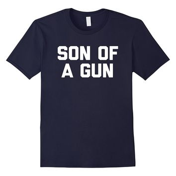 Son Of A Gun T-Shirt funny saying father son matching tee