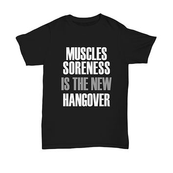 Muscles Soreness Is The New Hangover Workout T-Shirt