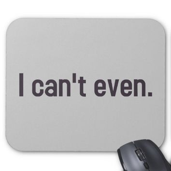 I can't even. mouse pad