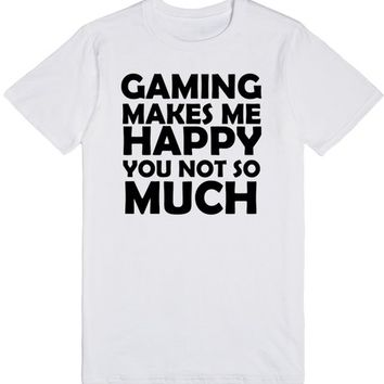 Gaming Makes Me Happy You Not So Much