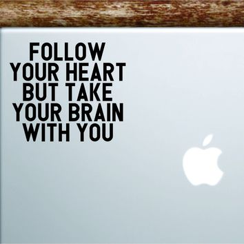 Follow Your Heart but Take Your Brain with You Laptop Apple Macbook Car Quote Wall Decal Sticker Art Vinyl Inspirational Motivational Cute Adventure