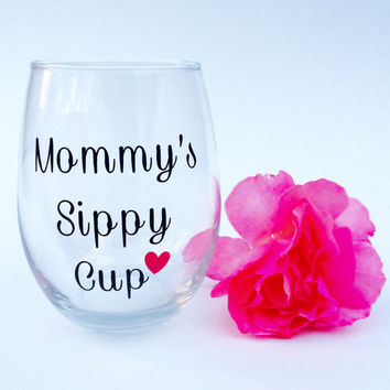 Mommy's Sippy Cup // Stemless Wine Glass