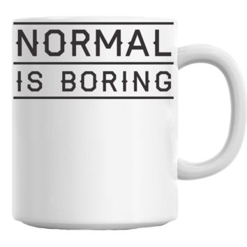 Normal Is Boring Coffee Mug Cup 11 Oz