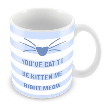 Youve Cat To Be Kitten Me Right Meow Cat Mug Coffee Mug Funny Mug Feline Gift Paw Print Cat face PM7