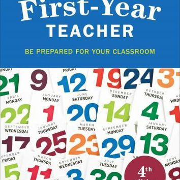 The First-Year Teacher: Be Prepared for Your Classroom: The First-year Teacher: Be Prepared for Your Classroom