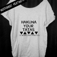 HAKUNA MATATA hakuna your tatas Tshirt, Off The Shoulder, Over sized, street style , loose fitting, graphic tee, mizzombie grunge