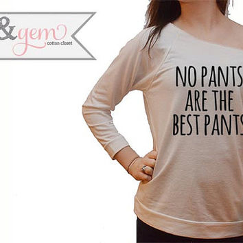 No Pants are the best pants Off the Shoulder Shirt // Funny Shirt // Funny Naked Shirt // No Pants // The Best Pants Shirt
