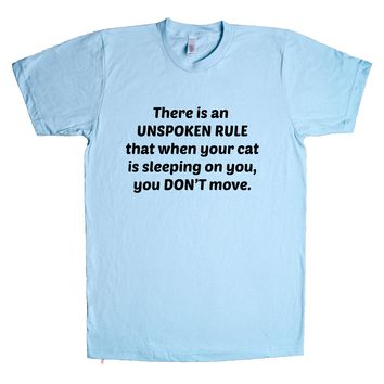 There Is An Unspoken Rule That When Your Cat Is Sleeping On You You Don't Move Unisex T Shirt