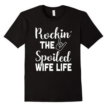 Rockin' The Spoiled Wife Life Shirt