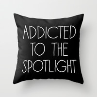 Addicted to the Spotlight Throw Pillow by alterEGO
