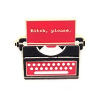 Bitch, Please Typewriter Pin