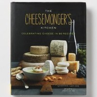 The Cheesemonger's Kitchen: Celebrating Cheese in 90 Recipes - Anthropologie.com