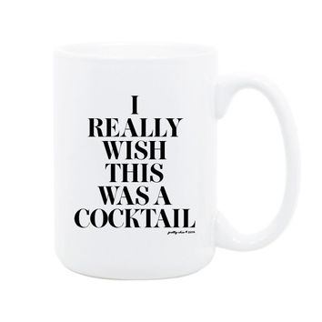 I Really Wish This Was A Cocktail Mug- Inspirational - Champagne - Bar Cart - Coffee Mug - Tea - Gift