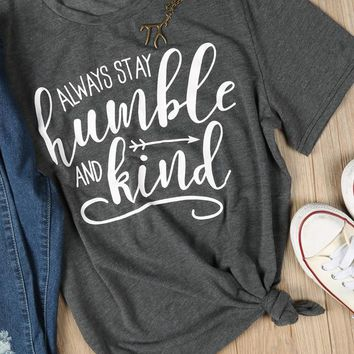 Summer Short Sleeve Casual Tee Always Stay Humble And Kind T-Shirt Girl Cute Letter Tumblr Tops Hipster Graphic Grunge t shirt
