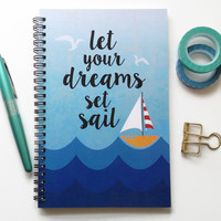 Writing journal, spiral notebook, bullet journal, cute notebook, sail boat, sketchbook, blank lined grid - Let your dreams set sail