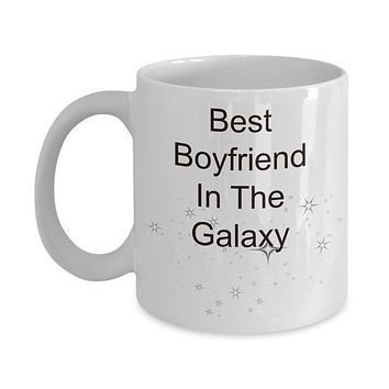 Best Boyfriend In The Galaxy- Funny Coffee Mug -Tea Cup Gift- Novelty- For Valentines- Birthday -Anytime -Sentiment