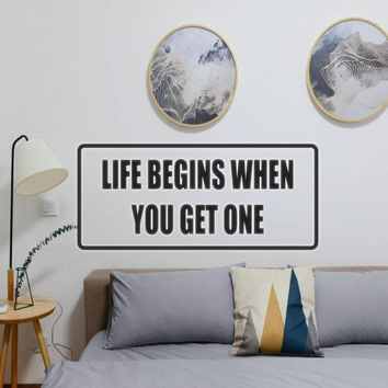 Life begins when you get one Vinyl Wall Decal - Removable