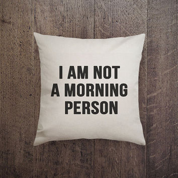 IGP - 013 I am not a morning person pillow, lover pillow Canvas cotton Pillow
