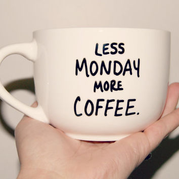 Less Monday More Coffee Mug/Fully Customizable/Coffee Lovers