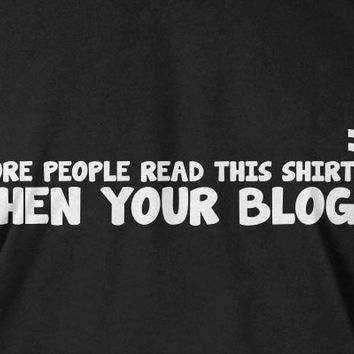Funny Blog T-Shirt - More People Read My Blog Tee Shirt T Shirt Blogger Internet Geek Mens Ladies Womens Youth Kids