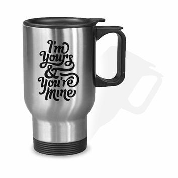 Im Yours and You are Mine Stainless Mug