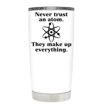 Never Trust an Atom on White 20 oz Teacher Tumbler