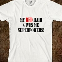 My red Hair Gives Me Superpowers T Shirts