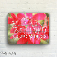 She Believed  She Could So She Did - Handscripted inspiration over photo of pink tropical flower  - Slatted Plank Wood Sign