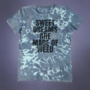 Weed Clothing Sweet Dreams Are Made Of Weed Slogan Shirt Grunge Stoner Marijuana Cannabis Tumblr T-shirt