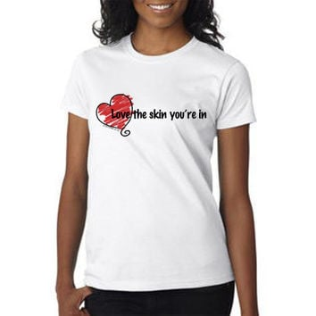 Love The Skin You're In T-shirt (14-005)