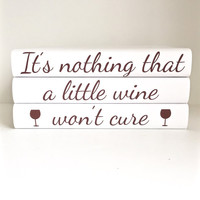 Wine Lover GIft, Nothing a Little Wine Won't Cure, Wine Books, Funny Wine Quote, Wine Decor, Wine Therapy, Personalized Wine Gift, Wedding