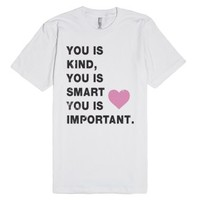 You Is Kind (The Help Shirt)-Unisex White T-Shirt