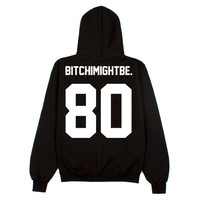Bitch I Might Be Hoodie Black