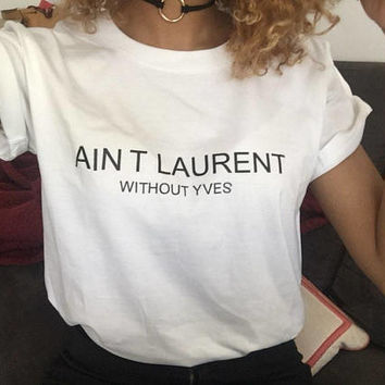 Aint Laurent Without Yves Shirt, Funny T Shirts, Shirts With Sayings, Pastel Goth, Pastel Goth Clothing, Cute T Shirts, Beyonce Shirt