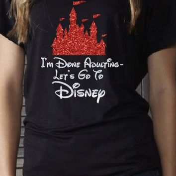 Im Done Adulting , Lets go to Disney  -  Flowy off the shoulder type TShirt / Disney T Shirt /