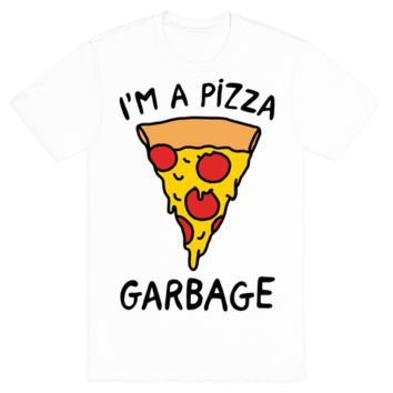I'm A Pizza Garbage T-Shirt