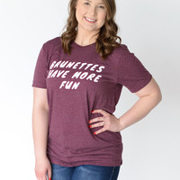 Brunettes Have More Fun Tee
