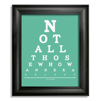J R R Tolkien, Not All Those Who Wander Are Lost, 8 x 10 Giclee Print BUY 2 GET 1 FREE