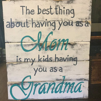 The best thing about having you as a mom is my kids having you as a grandma sign- wood sign, perfect gift for mom, mothersday gift, handmade