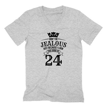 Don't be jealous just because I look this good at 24 birthday gift for friend bff mom dad grandparent  V Neck T Shirt