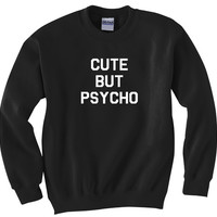 Cute But Psycho Printed Crewneck Sweatshirt fleece Jumper Womens Black Bold White Funny Quote Fashion Phrase Tumblr Instagram Blogger