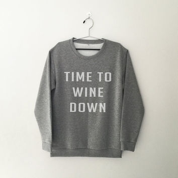 Time to wine down sweatshirt grey crewneck for womens jumper funny saying sweater teens fashion lazy relax dope swag student college gifts