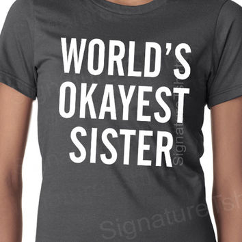 Funny Sister T Shirt Womens T-shirt Gifts for Sis Brother Aunt Birthday Graduation Humor Christmas Present Sister