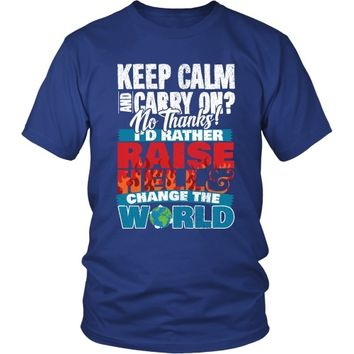Keep Calm and Carry On? I'd Rather Raise Hell and Change the World - Unisex Tee