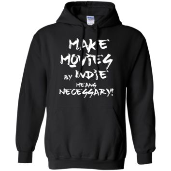 """Make Movies By Indie Means Necessary"" Hoodie"