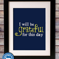 I Will Be Grateful for this Day 8x10 Print - Inspirational & Motivational Print - Pick Your Colors